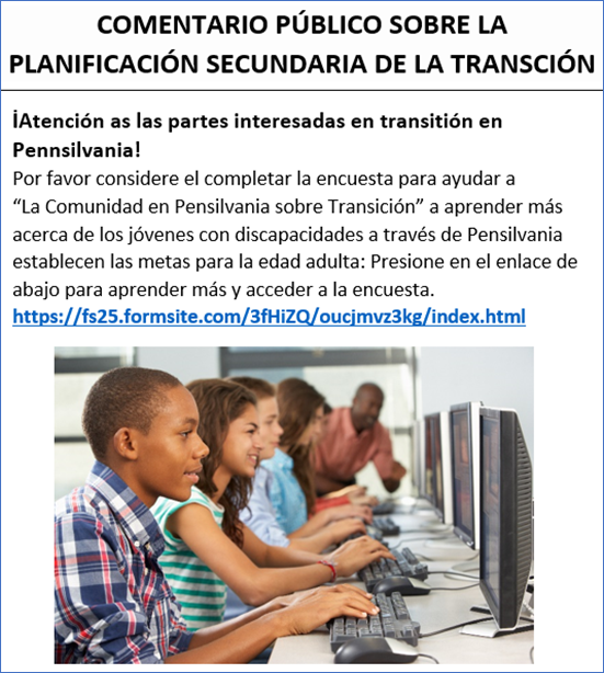 Spanish version of Attention Pennsylvania Transition Stakeholders! Please help the Pennsylvania Community on Transition learn more about how youth with disabilities set goals and plan for adulthood. Click this link to learn more and access a short survey. Click on image to go to  https://fs25.formsite.com/3fHiZQ/tvvh0zzrca/index.html