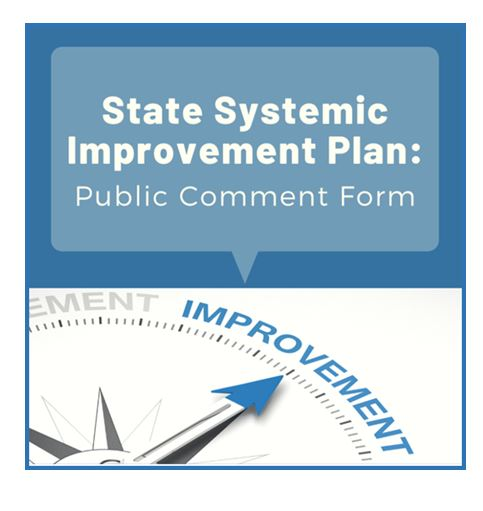 State Systemic Improvement Plan: Public Comment Form. Click on image to go to form.