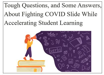 Tough Questions and Some Answers, About Fighting COVID Slide While Accelerated Student Learning image. Click on image to go to article