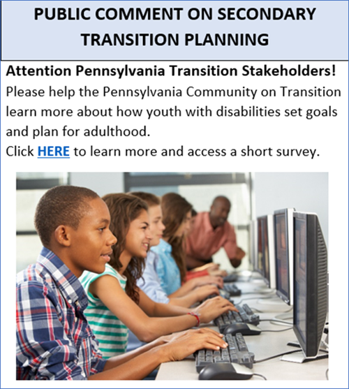 Attention Pennsylvania Transition Stakeholders! Please help the Pennsylvania Community on Transition learn more about how youth with disabilities set goals and plan for adulthood. Click this link to learn more and access a short survey. Click on image to go to  https://fs25.formsite.com/3fHiZQ/tvvh0zzrca/index.html