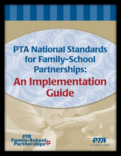 PTA National Standards for Family-School Partnerships: An Implementation Guide