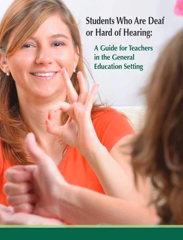 Students Who Are Deaf or Hard of Hearing: A Guide for Teachers in the General Education Setting